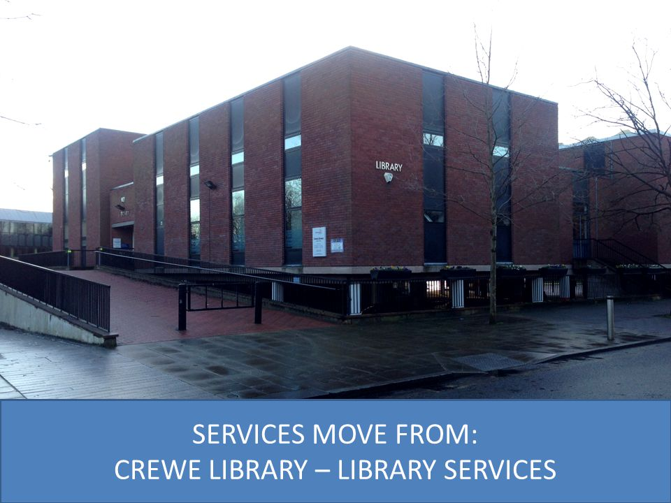 SERVICES MOVE FROM: CREWE LIBRARY – LIBRARY SERVICES
