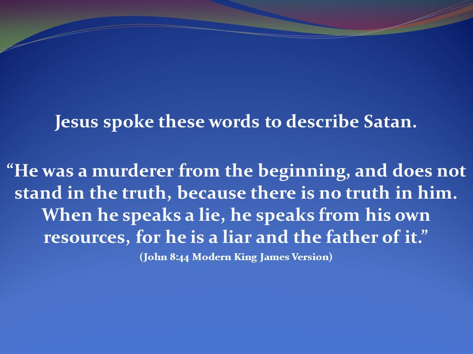 Jesus spoke these words to describe Satan.