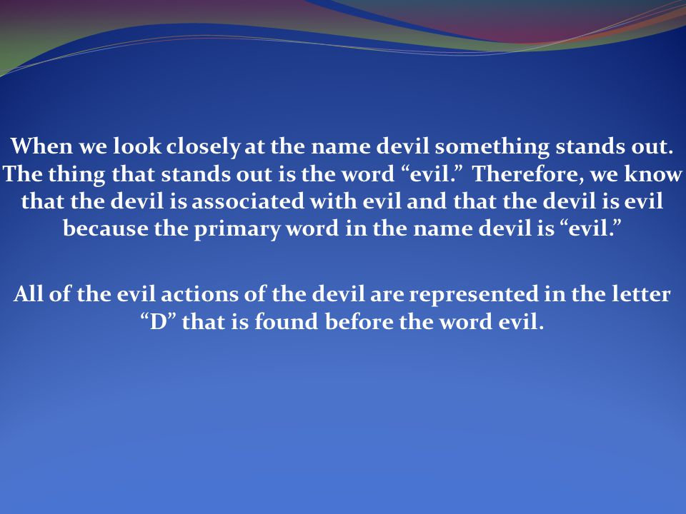When we look closely at the name devil something stands out.