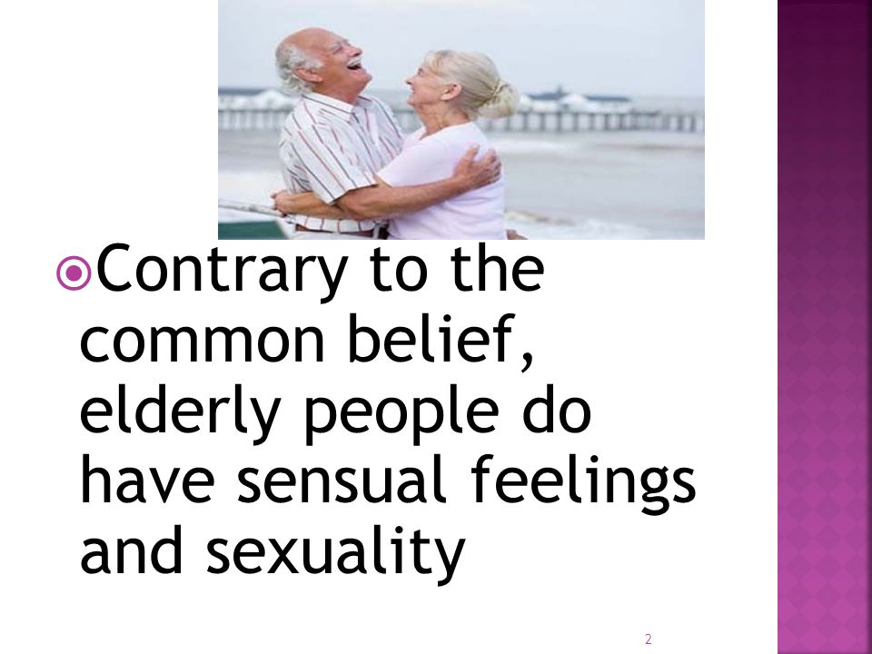  Changes in sexual expression and preferred sexual activity may be common with advancing age 3
