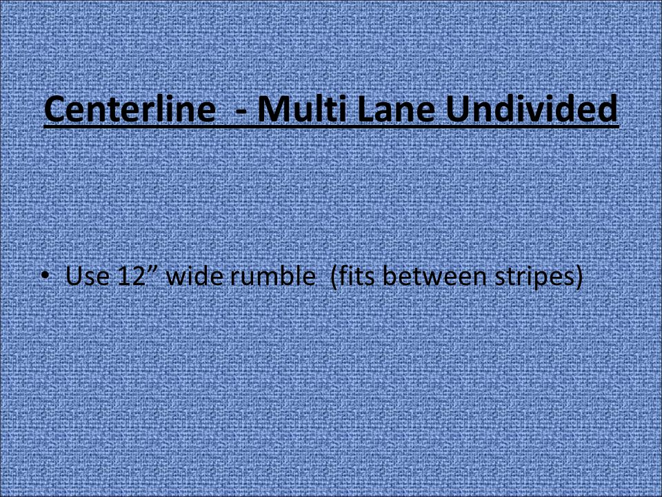 Centerline - Multi Lane Undivided Use 12 wide rumble (fits between stripes)