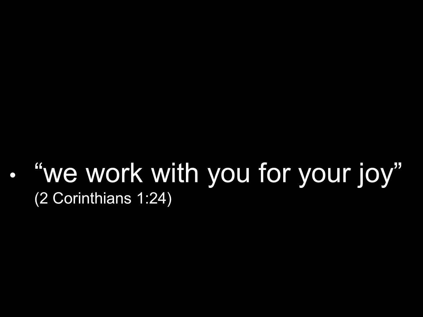 """we work with you for your joy"" (2 Corinthians 1:24)"