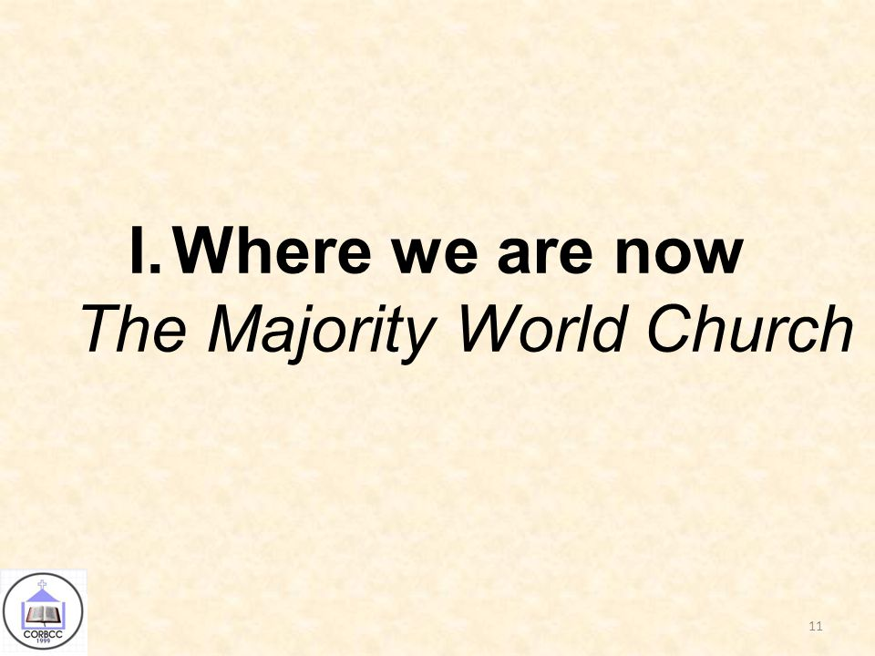 I.Where we are now The Majority World Church 11