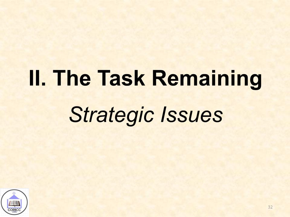 II. The Task Remaining Strategic Issues 32