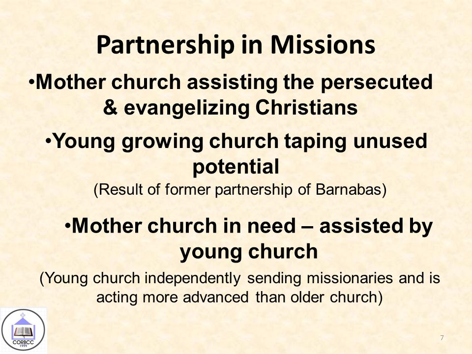 7 Mother church assisting the persecuted & evangelizing Christians Young growing church taping unused potential (Result of former partnership of Barnabas) Mother church in need – assisted by young church (Young church independently sending missionaries and is acting more advanced than older church)