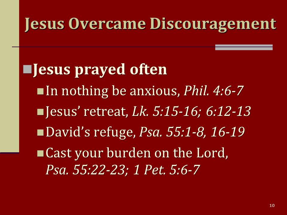 10 Jesus prayed often Jesus prayed often In nothing be anxious, Phil.