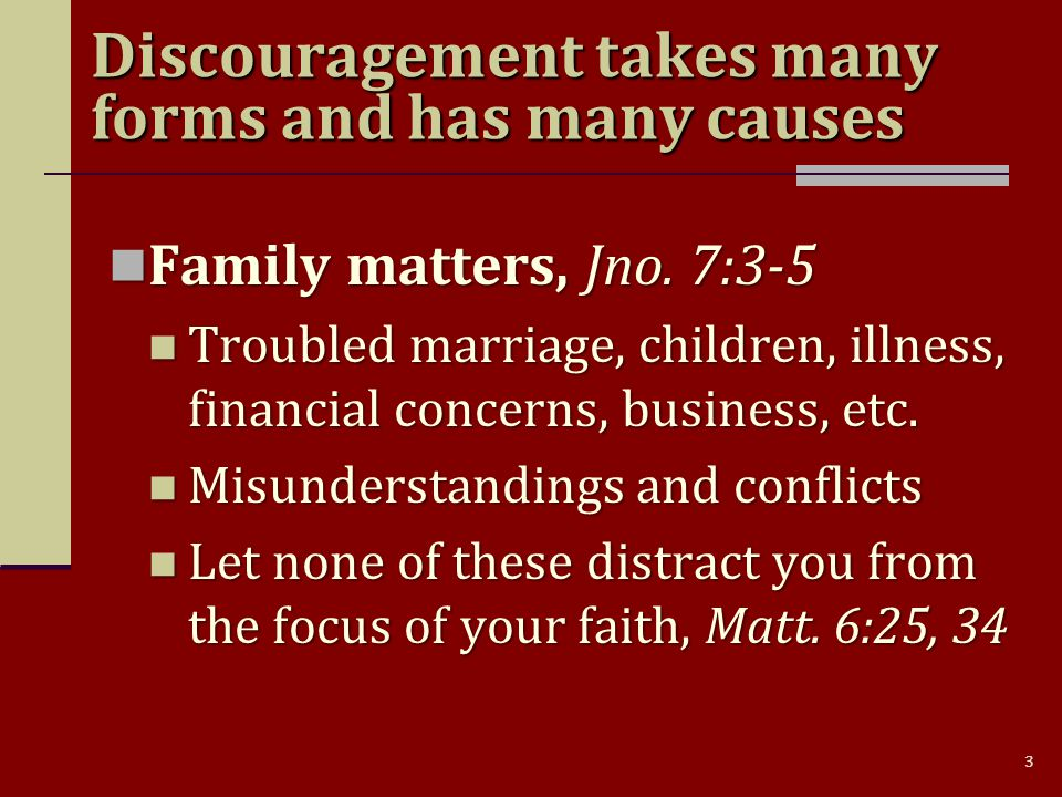 3 Discouragement takes many forms and has many causes Family matters, Jno.