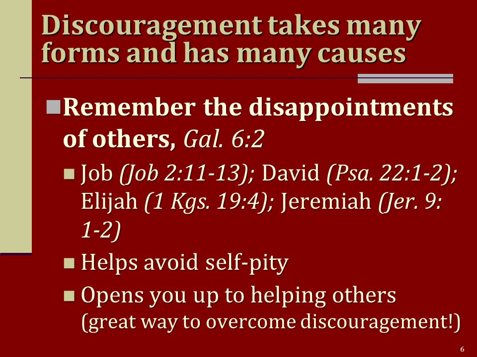 6 Remember the disappointments of others, Gal. 6:2 Remember the disappointments of others, Gal.