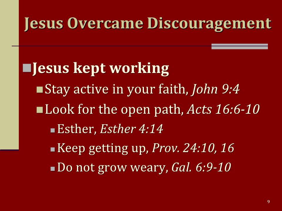 9 Jesus kept working Jesus kept working Stay active in your faith, John 9:4 Stay active in your faith, John 9:4 Look for the open path, Acts 16:6-10 Look for the open path, Acts 16:6-10 Esther, Esther 4:14 Esther, Esther 4:14 Keep getting up, Prov.