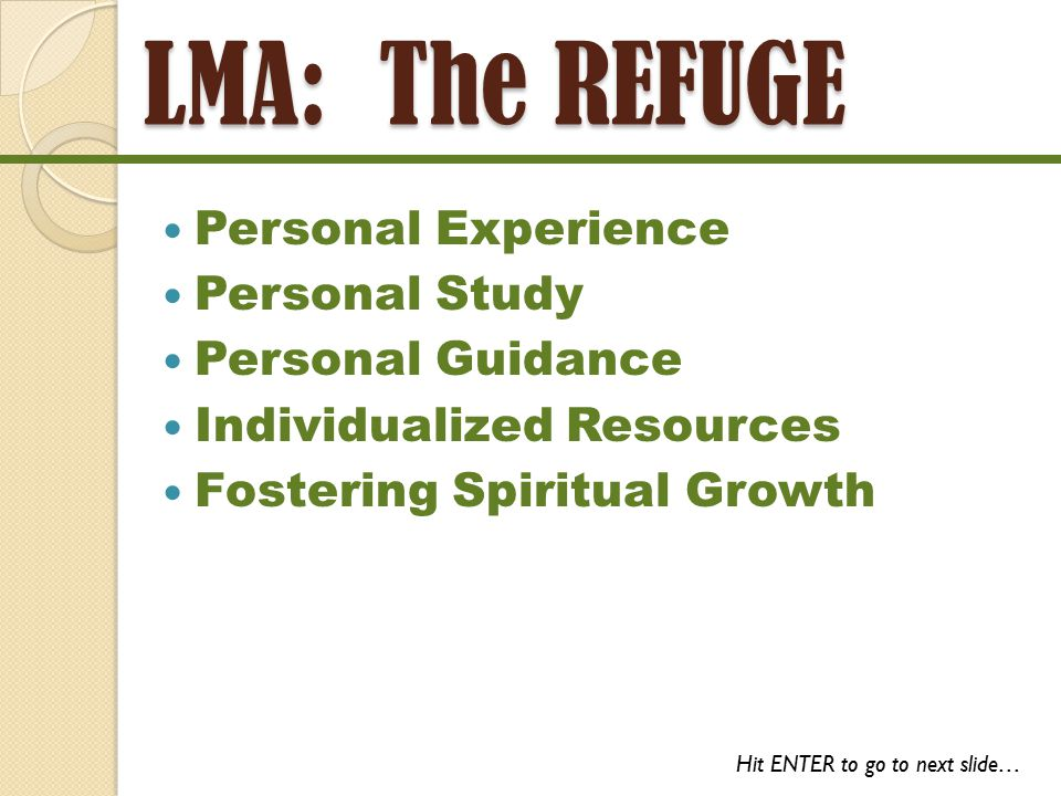 LMA: The Church Traditional Church Experience Bible-Based Teaching Spirit-Filled Preaching Traditional & Contemporary Gospel Music Relevant and Real Opportunities to GROW Spiritually Hit ENTER to go to next slide…