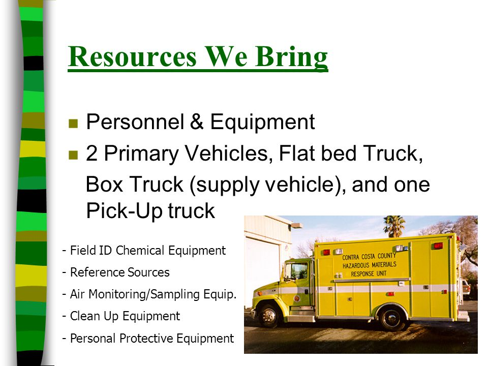 Resources We Bring n Personnel & Equipment n 2 Primary Vehicles, Flat bed Truck, Box Truck (supply vehicle), and one Pick-Up truck - Field ID Chemical
