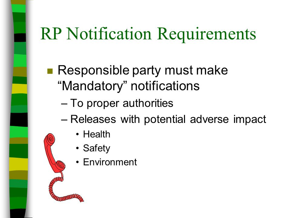 "RP Notification Requirements n Responsible party must make ""Mandatory"" notifications –To proper authorities –Releases with potential adverse impact He"
