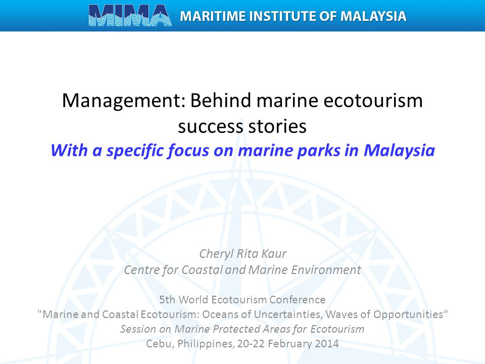 Management: Behind marine ecotourism success stories With a specific focus on marine parks in Malaysia Cheryl Rita Kaur Centre for Coastal and Marine
