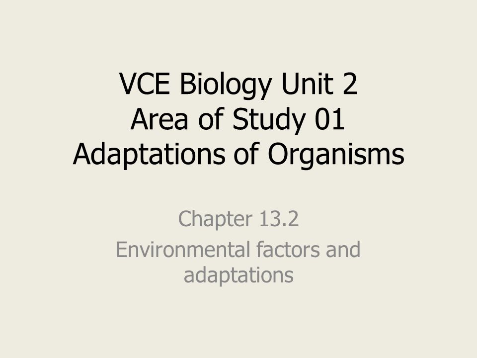 VCE Biology Unit 2 Area of Study 01 Adaptations of Organisms Chapter 13.2 Environmental factors and adaptations