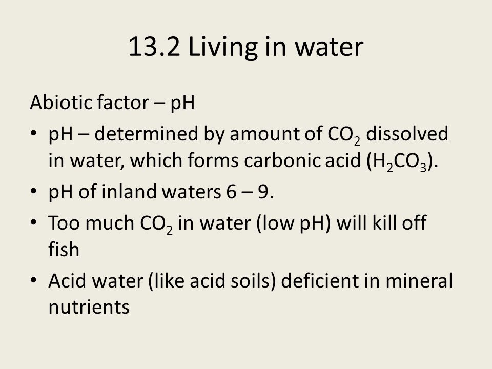 13.2 Living in water Abiotic factor – Temperature Water retains heat very well.