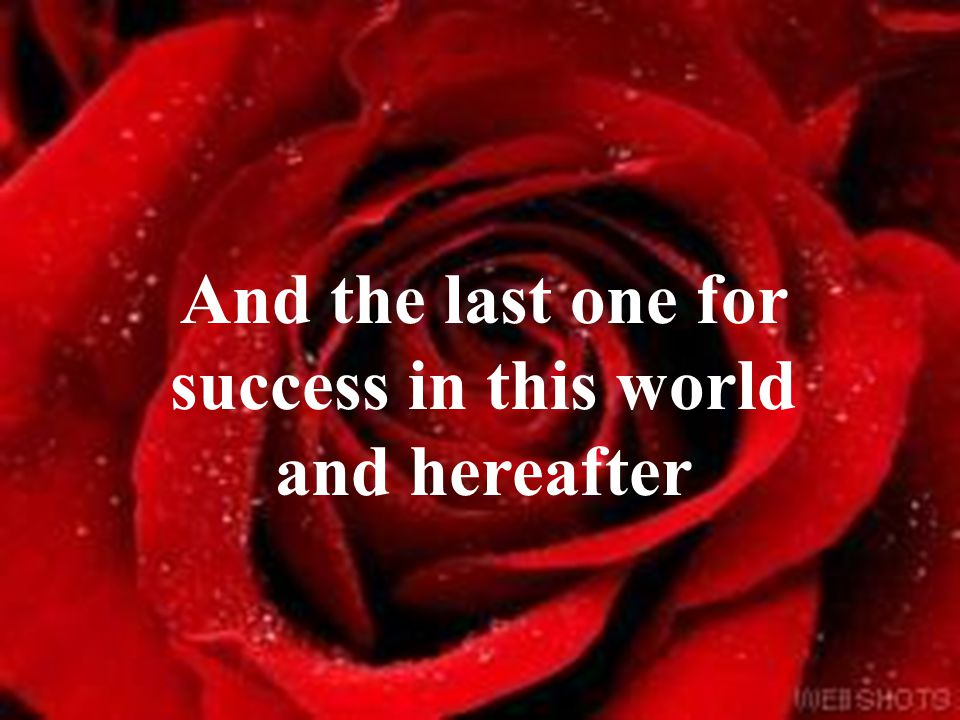 And the last one for success in this world and hereafter
