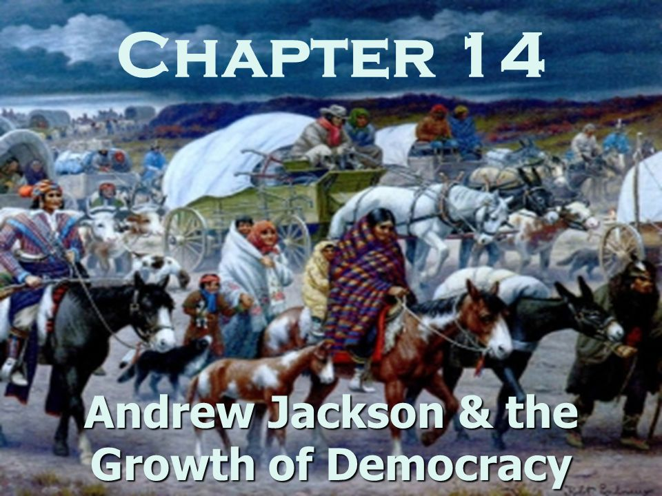 Chapter 14 Andrew Jackson & the Growth of Democracy