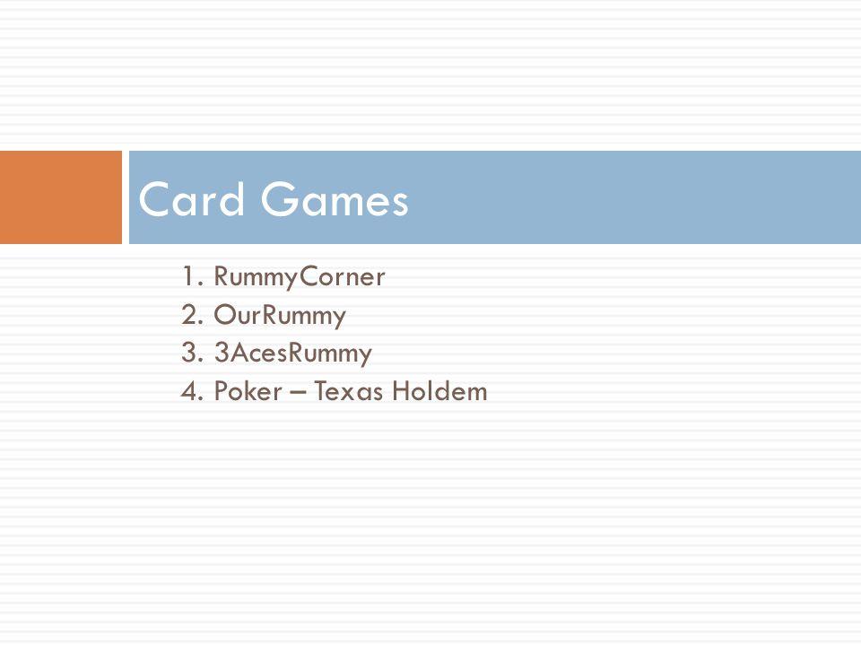 1. RummyCorner 2. OurRummy 3. 3AcesRummy 4. Poker – Texas Holdem Card Games