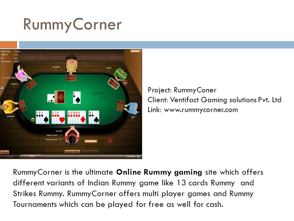 RummyCorner RummyCorner is the ultimate Online Rummy gaming site which offers different variants of Indian Rummy game like 13 cards Rummy and Strikes