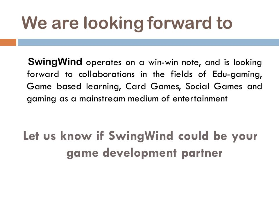 We are looking forward to SwingWind operates on a win-win note, and is looking forward to collaborations in the fields of Edu-gaming, Game based learn