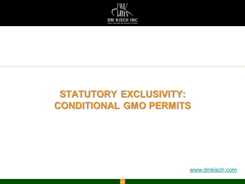 www.dmkisch.com STATUTORY EXCLUSIVITY: CONDITIONAL GMO PERMITS 34