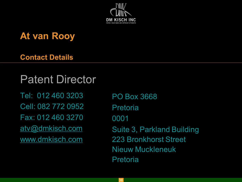 www.dmkisch.com 38 At van Rooy Contact Details Patent Director Tel: 012 460 3203 Cell: 082 772 0952 Fax: 012 460 3270 atv@dmkisch.com www.dmkisch.com PO Box 3668 Pretoria 0001 Suite 3, Parkland Building 223 Bronkhorst Street Nieuw Muckleneuk Pretoria