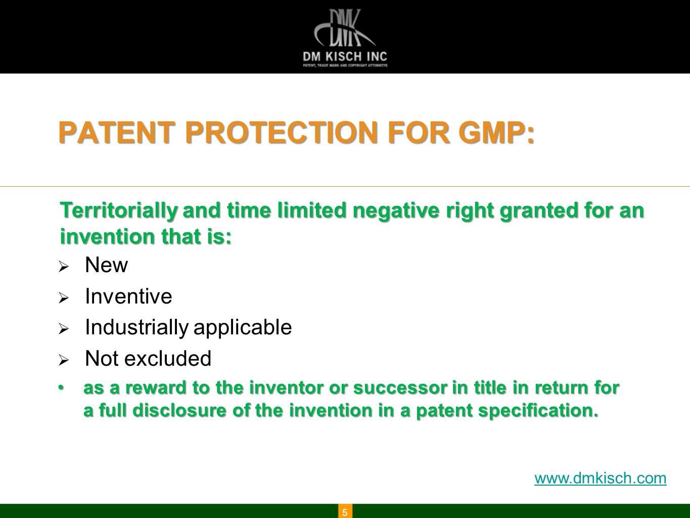 www.dmkisch.com PATENT PROTECTION FOR GMP:  New  Inventive  Industrially applicable  Not excluded as a reward to the inventor or successor in title in return for a full disclosure of the invention in a patent specification.as a reward to the inventor or successor in title in return for a full disclosure of the invention in a patent specification.
