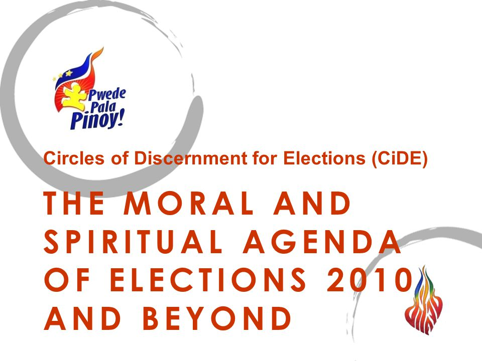 THE MORAL AND SPIRITUAL AGENDA OF ELECTIONS 2010 AND BEYOND Circles of Discernment for Elections (CiDE)