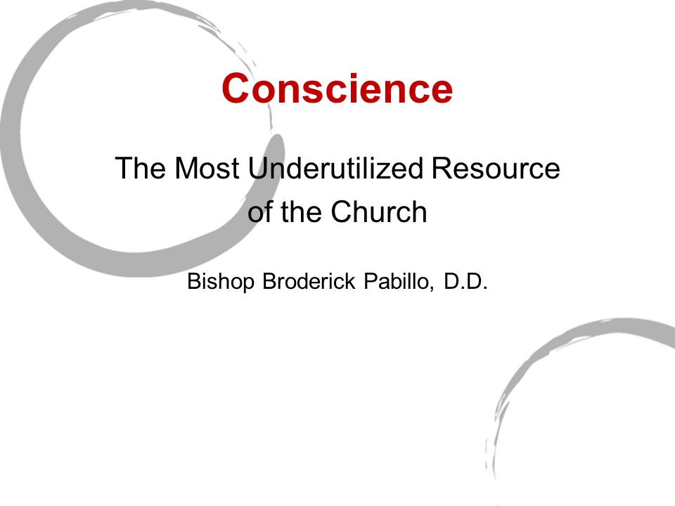 Conscience The Most Underutilized Resource of the Church Bishop Broderick Pabillo, D.D.