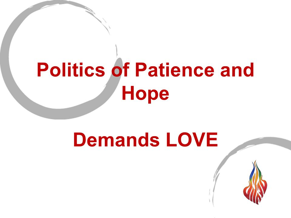 Politics of Patience and Hope Demands LOVE