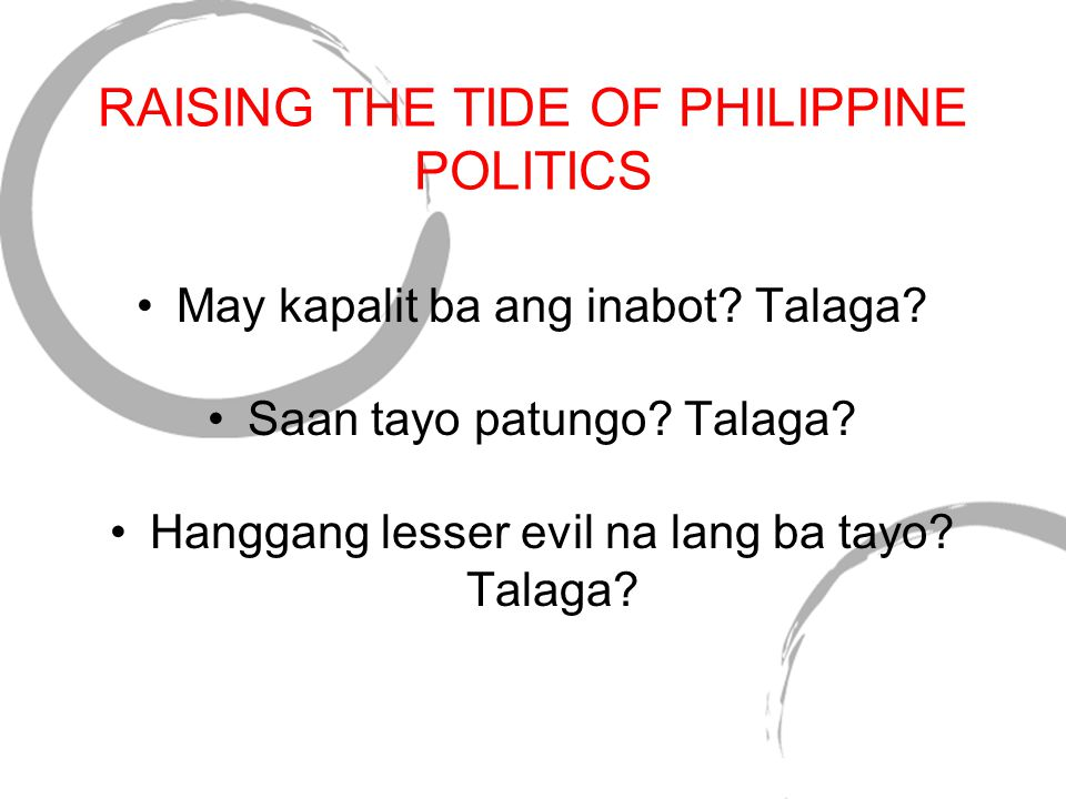 RAISING THE TIDE OF PHILIPPINE POLITICS May kapalit ba ang inabot.