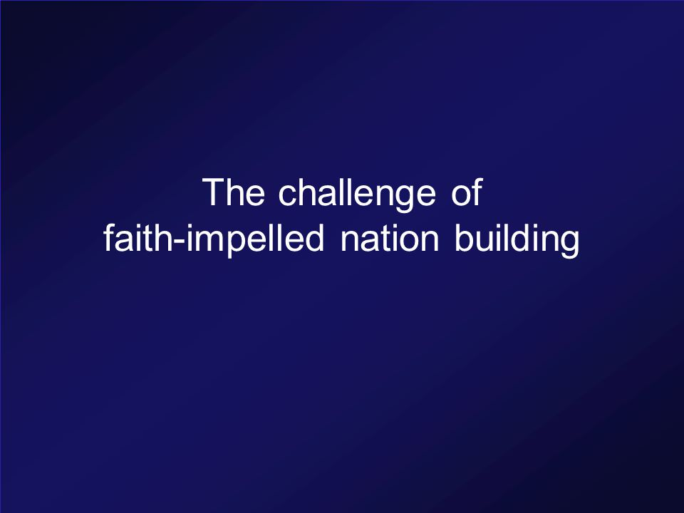 The challenge of faith-impelled nation building