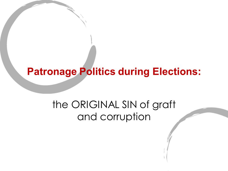 : Patronage Politics during Elections: the ORIGINAL SIN of graft and corruption