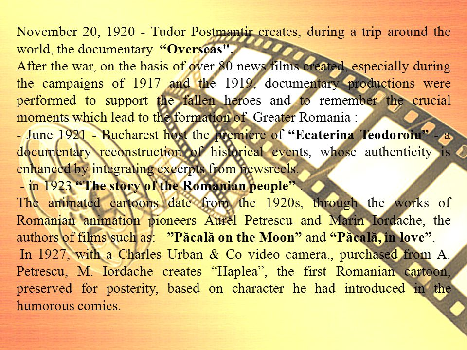 November 20, 1920 - Tudor Postmantir creates, during a trip around the world, the documentary Overseas .