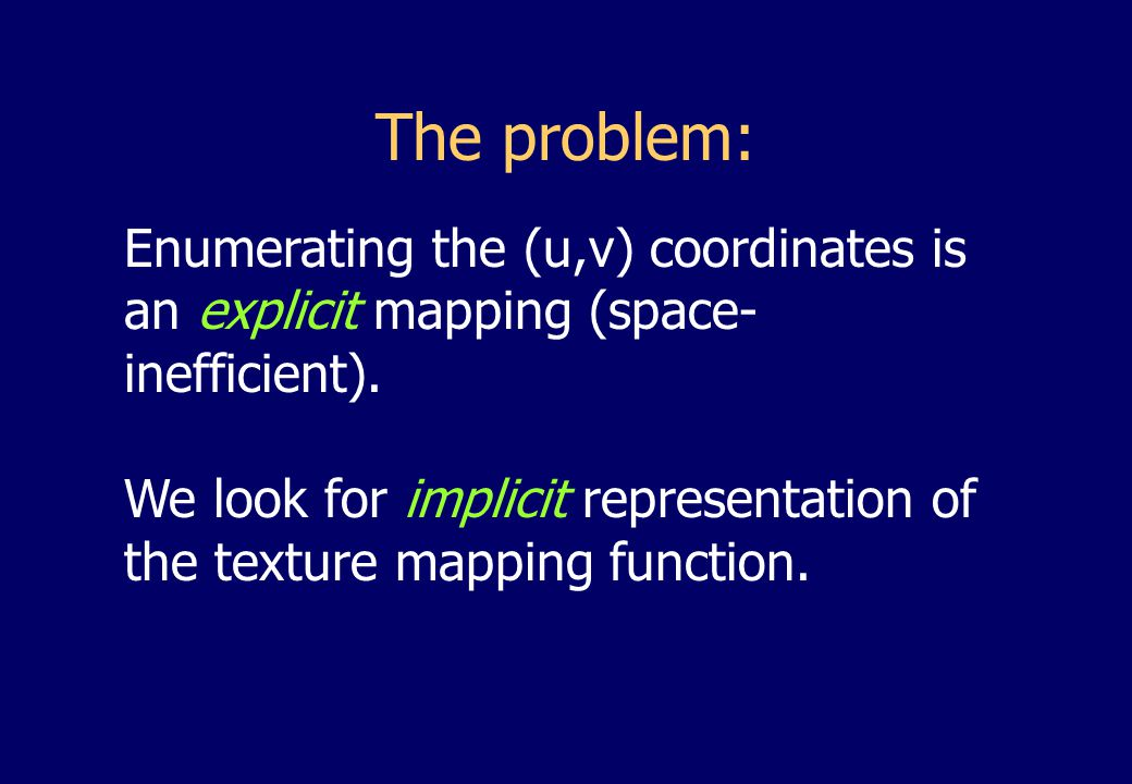 The problem: Enumerating the (u,v) coordinates is an explicit mapping (space- inefficient).