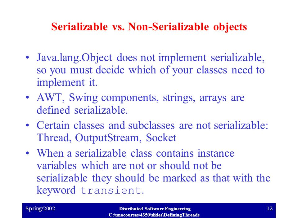 Spring/2002 Distributed Software Engineering C:\unocourses\4350\slides\DefiningThreads 12 Serializable vs.
