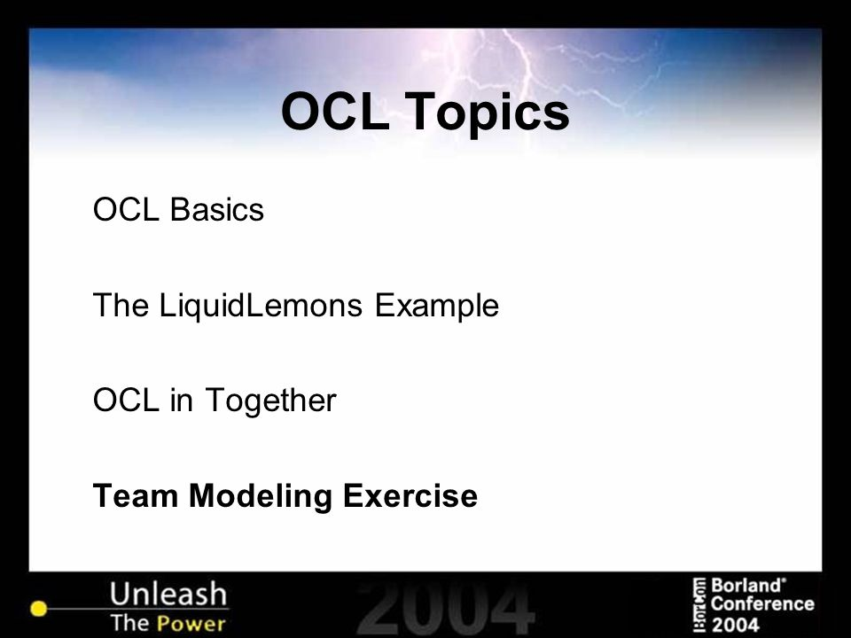 OCL Topics OCL Basics The LiquidLemons Example OCL in Together Team Modeling Exercise