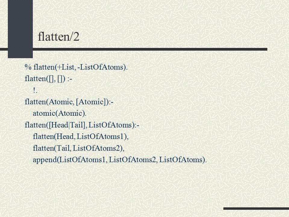 flatten/2 % flatten(+List, -ListOfAtoms). flatten([], []) :- !.
