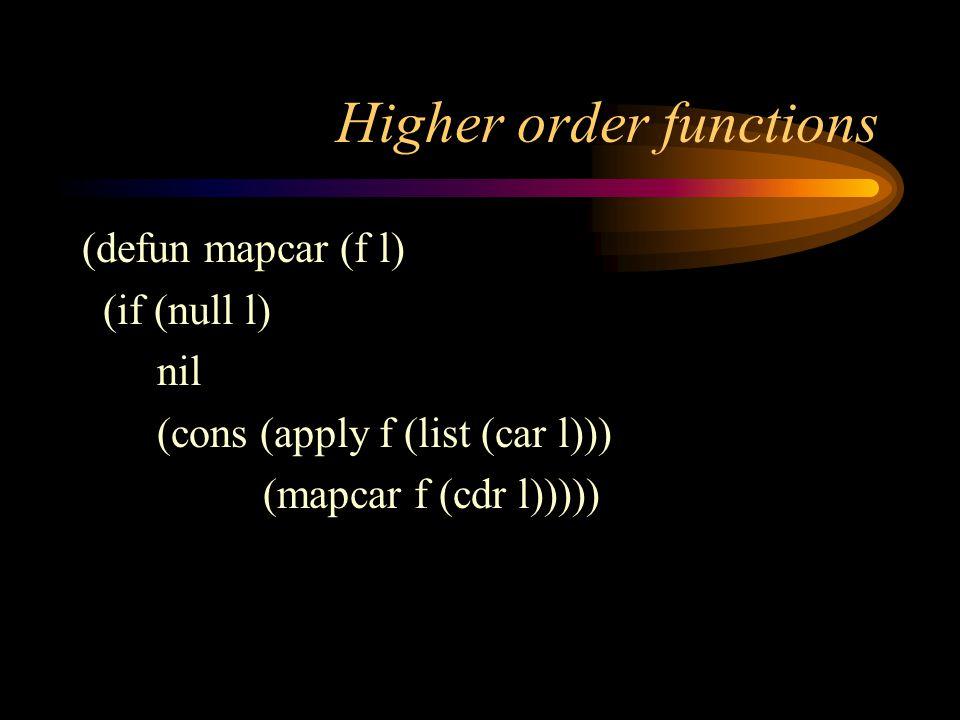 Higher order functions (defun mapcar (f l) (if (null l) nil (cons (apply f (list (car l))) (mapcar f (cdr l)))))