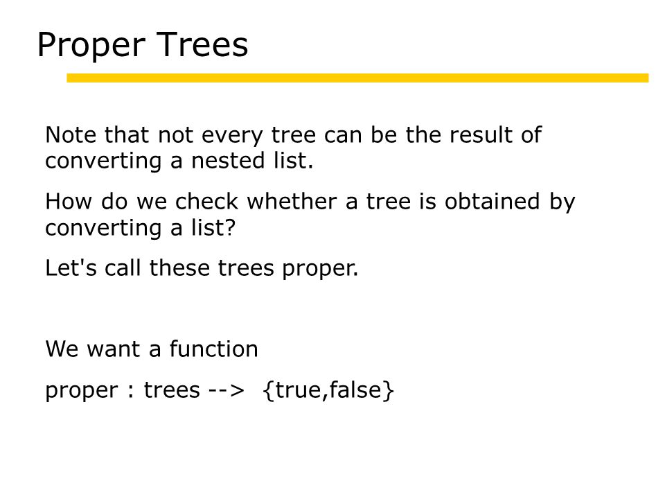 Proper Trees Note that not every tree can be the result of converting a nested list.