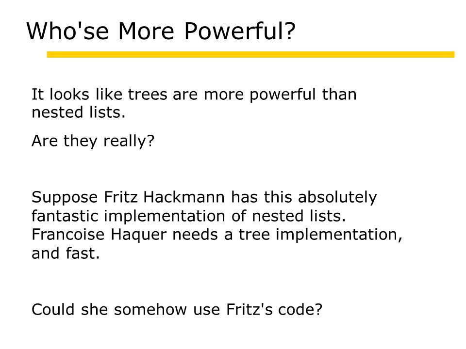 Who se More Powerful. It looks like trees are more powerful than nested lists.