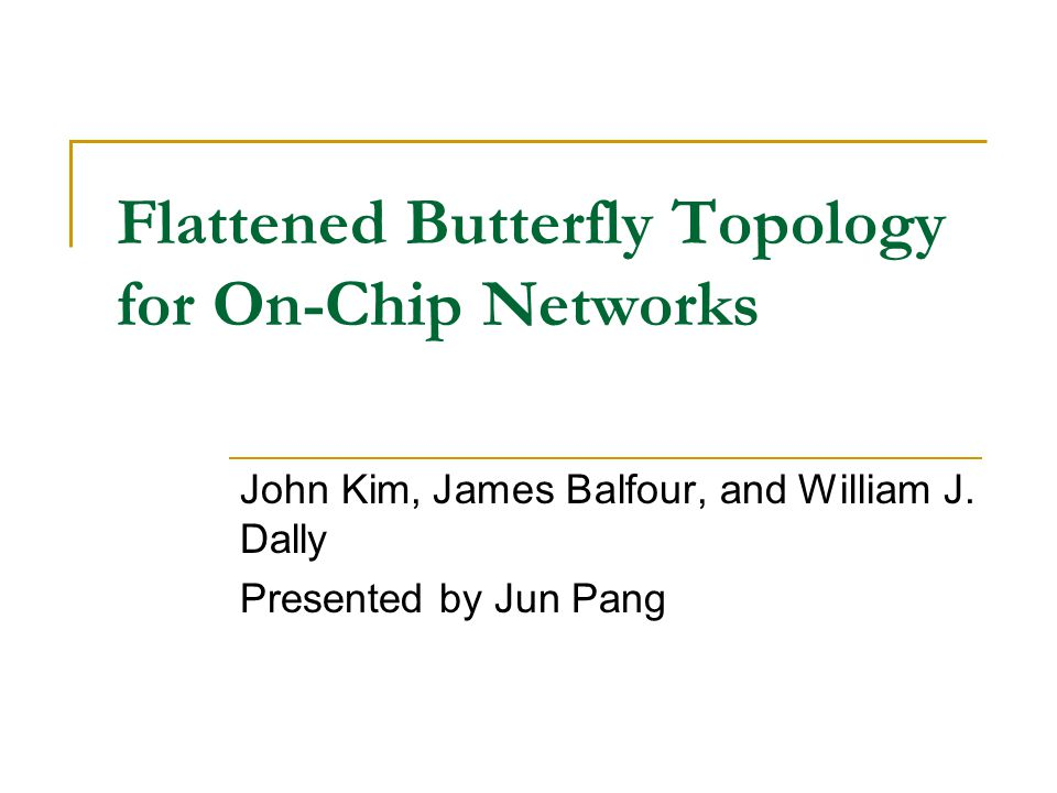 Flattened Butterfly Topology for On-Chip Networks John Kim, James Balfour, and William J.