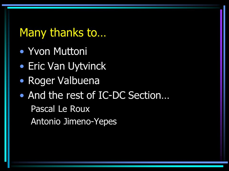 Many thanks to… Yvon Muttoni Eric Van Uytvinck Roger Valbuena And the rest of IC-DC Section… Pascal Le Roux Antonio Jimeno-Yepes