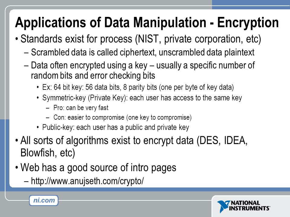 Applications of Data Manipulation - Encryption Standards exist for process (NIST, private corporation, etc) –Scrambled data is called ciphertext, unsc