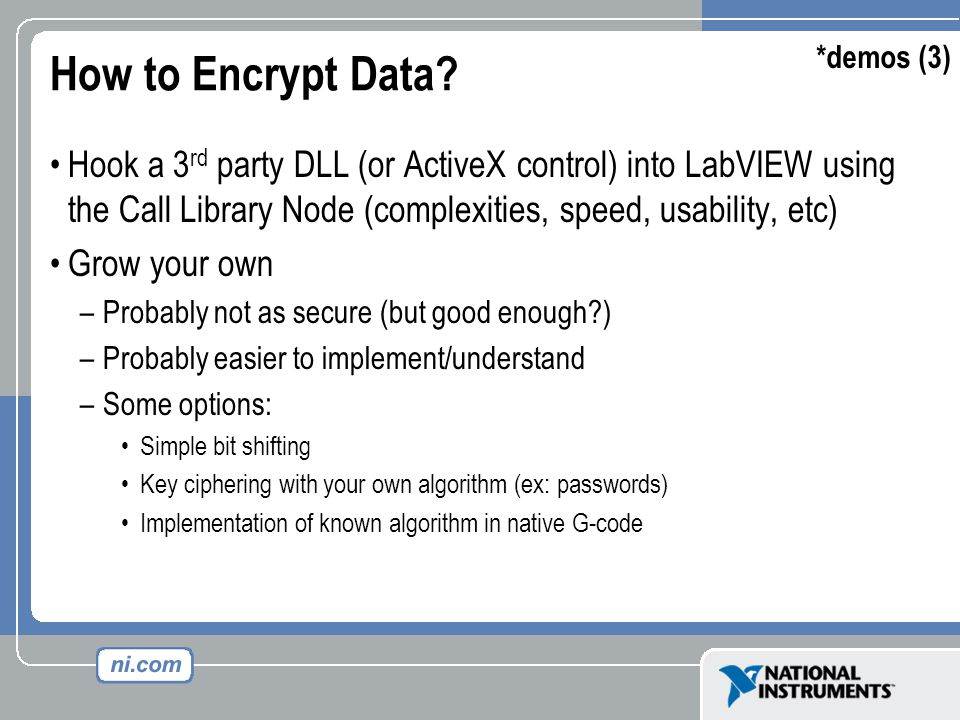 How to Encrypt Data? Hook a 3 rd party DLL (or ActiveX control) into LabVIEW using the Call Library Node (complexities, speed, usability, etc) Grow yo