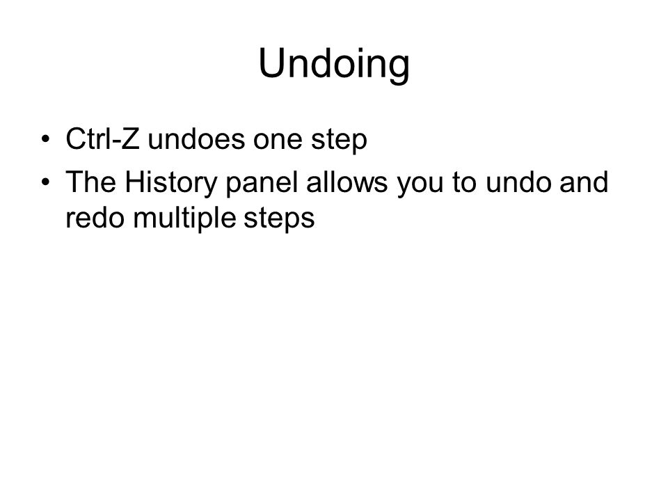 Undoing Ctrl-Z undoes one step The History panel allows you to undo and redo multiple steps