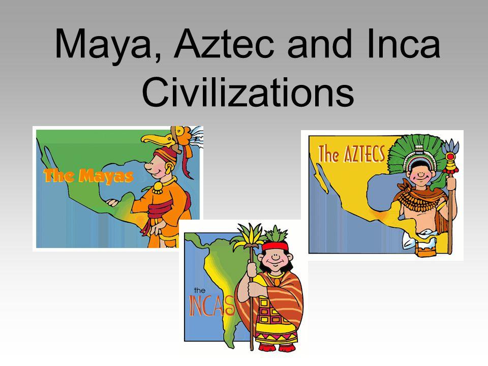 Maya, Aztec and Inca Civilizations