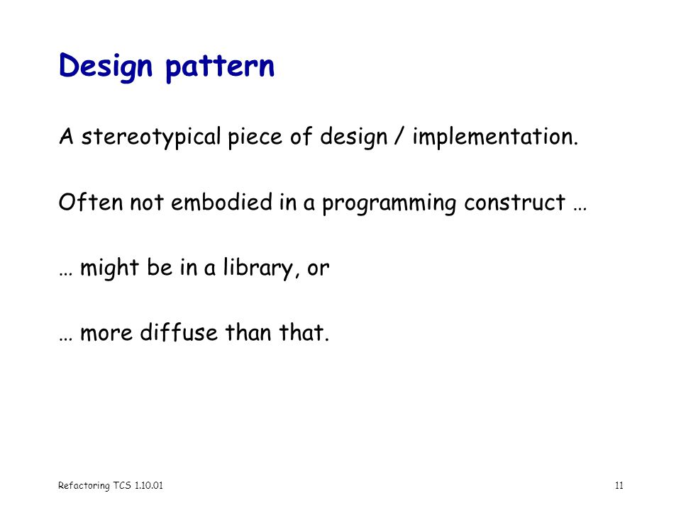 Refactoring TCS 1.10.0111 Design pattern A stereotypical piece of design / implementation.