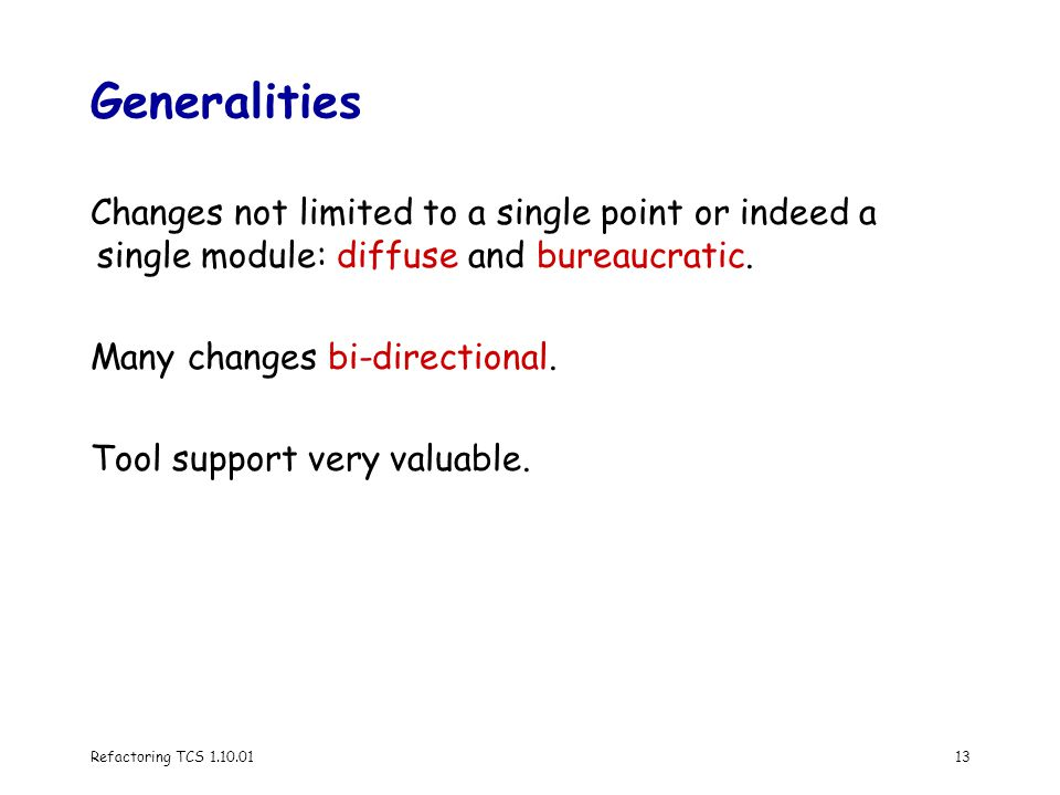 Refactoring TCS 1.10.0113 Generalities Changes not limited to a single point or indeed a single module: diffuse and bureaucratic.