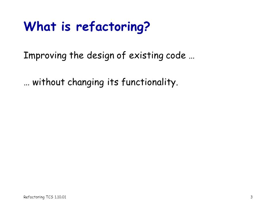 Refactoring TCS 1.10.013 What is refactoring.